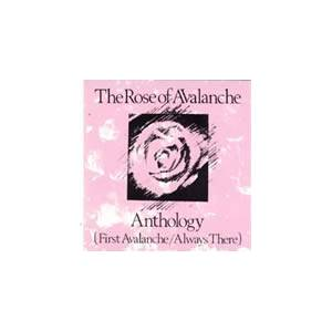 The Rose Of Avalanche: Anthology (First Avalanche/Always There) - Cover