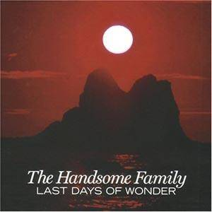 Cover - Handsome Family, The: Last Days Of Wonder