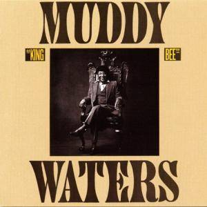 Muddy Waters: King Bee - Cover