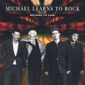Cover - Michael Learns To Rock: Nothing To Lose