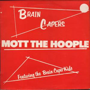 Cover - Mott The Hoople: Brain Capers