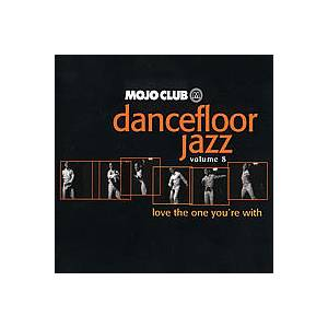 Mojo Club Presents Dancefloor Jazz Vol. 08 - Love The One You're With - Cover
