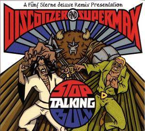Cover - Fünf Sterne Deluxe: Discotizer And Supermax - Stop Talking Bull