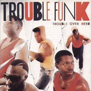 Cover - Trouble Funk: Trouble Over Here, Trouble Over There