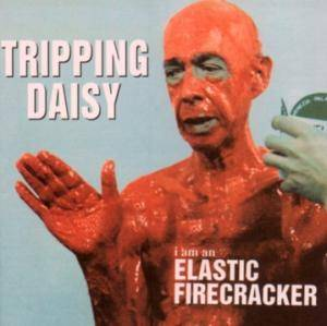 Cover - Tripping Daisy: I Am An Elastic Firecracker
