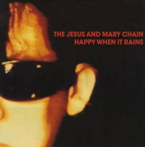The Jesus And Mary Chain: Happy When It Rains - Cover