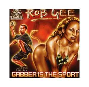 Cover - Rob Gee: Gabber Is The Sport