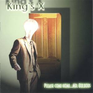 Cover - King's X: Please Come Home... Mr. Bulbous