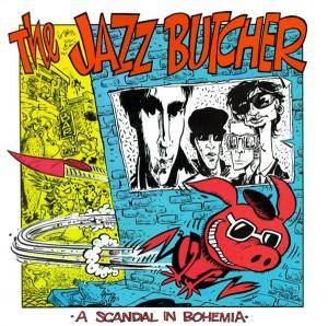 Cover - Jazz Butcher, The: Scandal In Bohemia, A