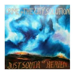 Cover - Crime & The City Solution: Just South Of Heaven