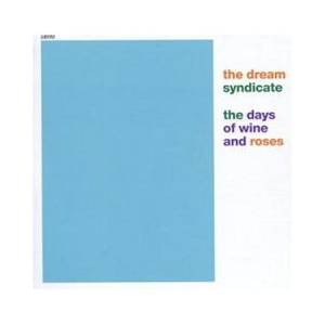 The Dream Syndicate: Days Of Wine And Roses, The - Cover