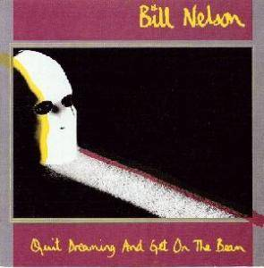 Cover - Bill Nelson: Quit Dreaming And Get On The Beam