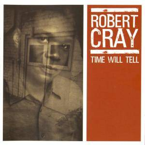 The Robert Cray Band: Time Will Tell - Cover