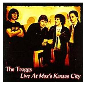 The Troggs: Live At Max's Kansas City - Cover