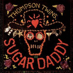 Thompson Twins: Sugar Daddy - Cover