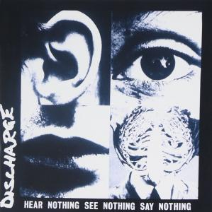 Discharge: Hear Nothing See Nothing Say Nothing - Cover