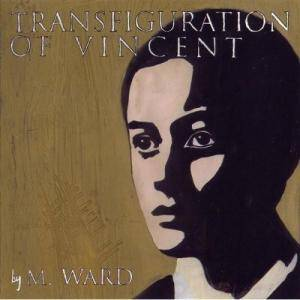 Cover - M. Ward: Transfiguration Of Vincent