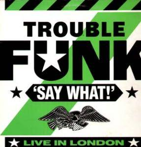 Cover - Trouble Funk: Say What!