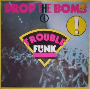 Trouble Funk: Drop The Bomb - Cover