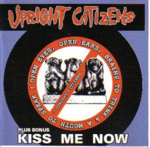 Cover - Upright Citizens: Open Eyes, Open Ears, Brains To Think & A Mouth To Speak! / Kiss Me Now