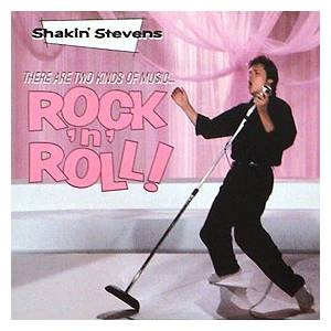 Shakin' Stevens: There Are Two Kinds Of Music... Rock'n'Roll! - Cover