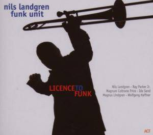 Cover - Nils Landgren Funk Unit: Licence To Funk