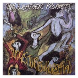 The Weather Prophets: Judges, Juries & Horsemen - Cover