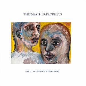 Cover - Weather Prophets, The: Naked As The Day You Were Born