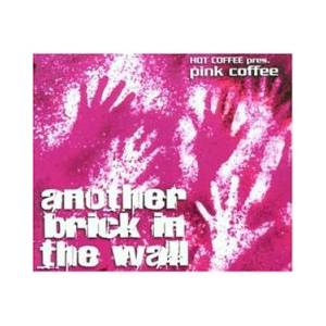Cover - Hot Coffee Pres. Pink Coffee: Another Brick In The Wall