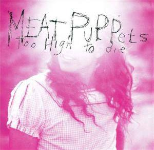 Meat Puppets: Too High To Die - Cover