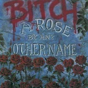 Cover - Bitch: Rose By Any Other Name, A