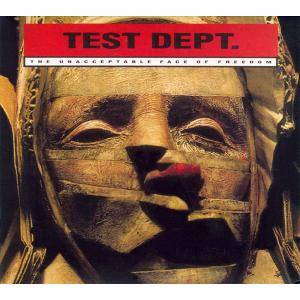 Cover - Test Dept.: Unacceptable Face Of Freedom, The