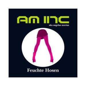 Cover - Am Inc.: Feuchte Hosen