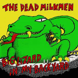 Cover - Dead Milkmen, The: Big Lizard In My Backyard