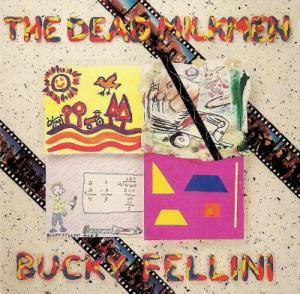 Cover - Dead Milkmen, The: Bucky Fellini