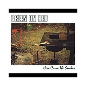 Green On Red: Here Come The Snakes - Cover