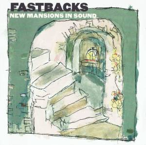 Cover - Fastbacks: New Mansions In Sound