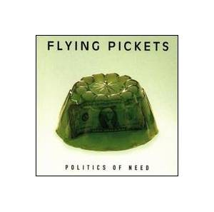 Cover - Flying Pickets, The: Politics Of Need