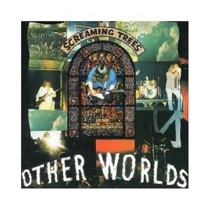 Cover - Screaming Trees: Other Worlds
