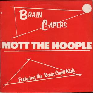 Mott The Hoople: Brain Capers - Cover