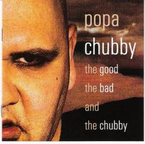 Cover - Popa Chubby: Good The Bad And The Chubby, The