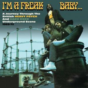 I'm A Freak Baby: A Journey Through The British Heavy Psych And Hard Rock Underground Scene - Cover