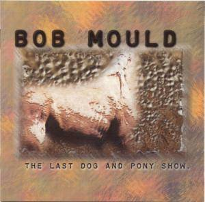 Cover - Bob Mould: Last Dog And Pony Show, The