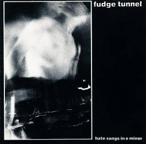 Fudge Tunnel: Hate Songs In E Minor - Cover