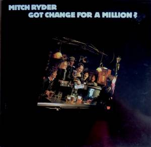 Cover - Mitch Ryder: Got Change For A Million?