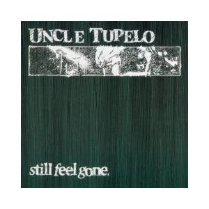 Uncle Tupelo: Still Feel Gone. - Cover