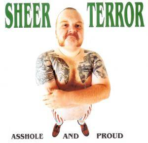 Sheer Terror: Asshole And Proud - Cover
