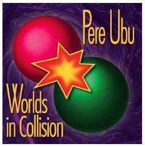 Cover - Pere Ubu: Worlds In Collision