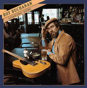 Roy Buchanan: Loading Zone - Cover