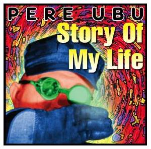 Cover - Pere Ubu: Story Of My Life